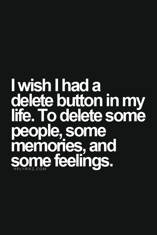 best love quotes i wish i had a delete button in my life to