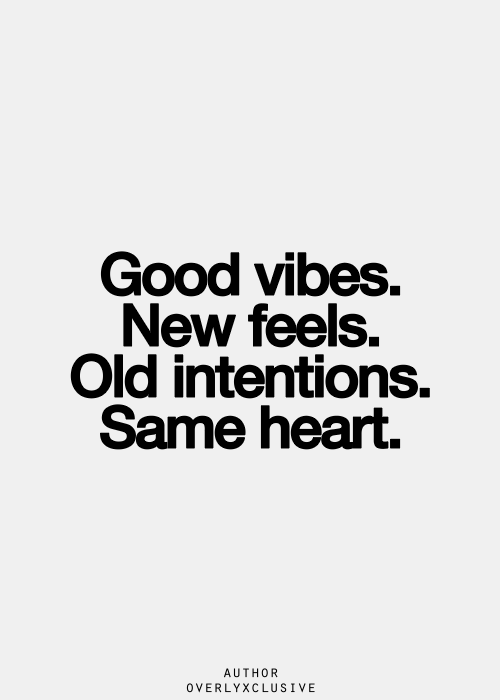 best love quotes good vibes new feels old intentions same